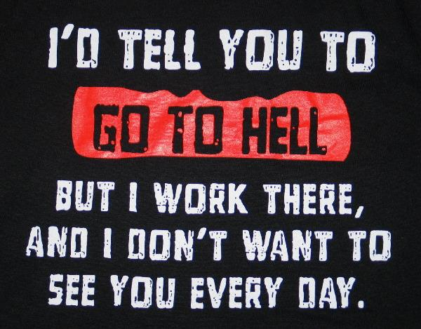 I/'d Tell You To Go To Hell But I Work There Funny Humor DT Adult T-Shirt Tee